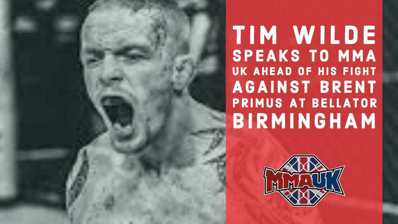 Tim Wilde speaks to MMA UK ahead of his fight against Brent Primus at Bellator Birmingham