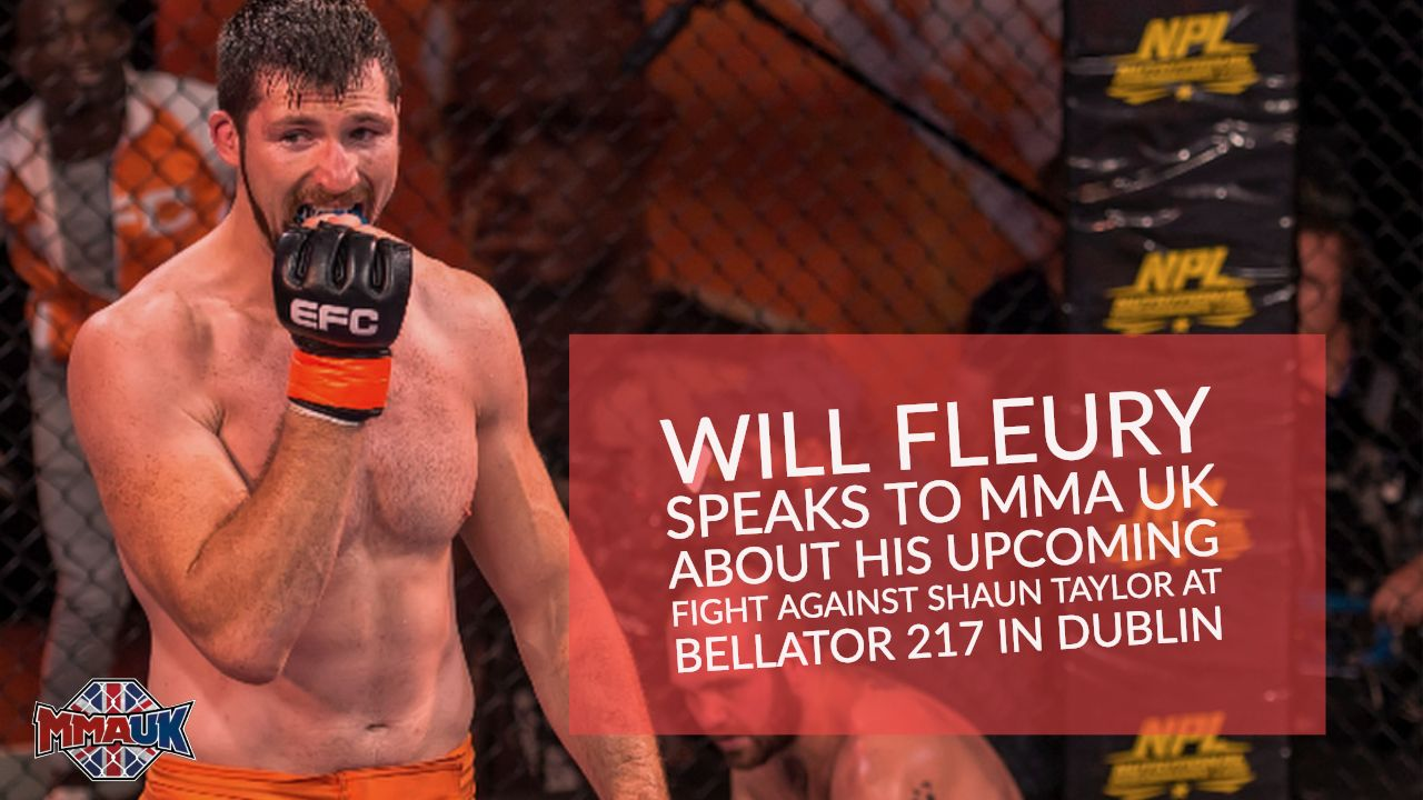 Will Fleury speaks to MMA UK about his upcoming fight against Shaun Taylor at Bellator 217 in Dublin
